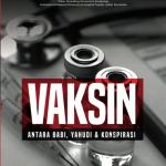 Vaksin: Antara Babi, Yahudi & Konspirasi oleh Dr. Azizi Ayob