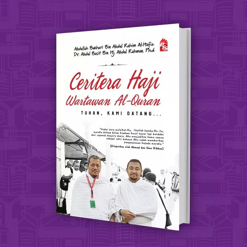 Ceritera Haji Wartawan Al-Quran - Tuhan, Kami Datang… oleh Abdullah Bukhari Abdul Rahim Al-Hafiz, Dr. Abdul Basit bin Hj. Abdul Rahman